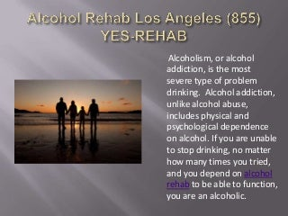Alcohol Rehab Los Angeles (855) YES-REHAB