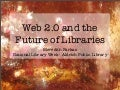 Web 2.0 and the Future of Libraries