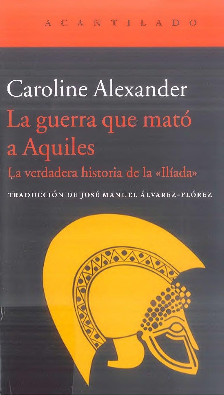 Alexander, caroline la guerra que mató a aquiles. la verdadera hist…
