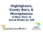 Highlighters, Candy Bars, & Microphones: A New View of  Social Media for HR