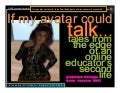 If my avatar could talk…tales from the edge of an online educator's second life.