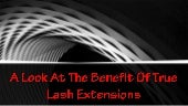 A Look At The Benefit Of True Lash Extensions