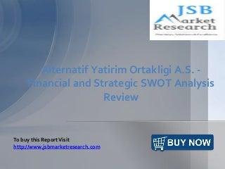 JSB Market Research: Alternatif Yatirim Ortakligi A.S. - Financial and Strategic SWOT Analysis Review