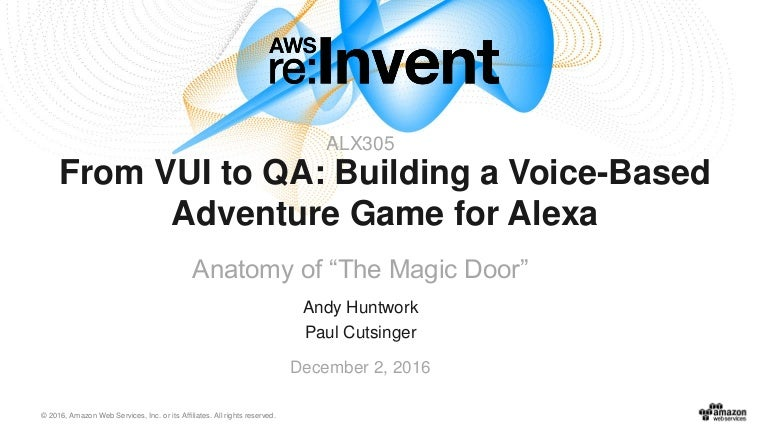 sc 1 st  SlideShare & AWS re:Invent 2016: From VUI to QA: Building a Voice-Based Adventure \u2026