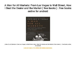 A Man for All Markets: From Las Vegas to Wall Street. How I Beat the Dealer and the Market ( free books ) : free books online for android