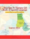 Amarigna & Tigrigna Qal Roots of Spanish Language