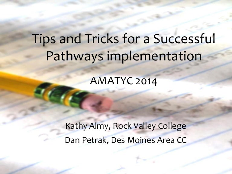 Amatyc 2014 tips and tricks for a successful pathways implementation.