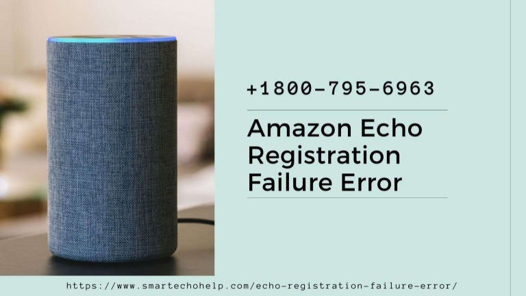 Instant Resolve Echo Registration Failure Error 1-8007956963 -Call Anytime