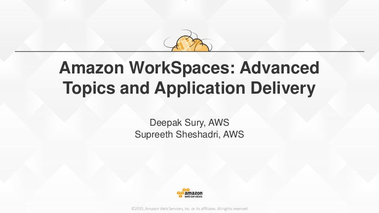 Amazon WorkSpaces Advanced Topics And Application Delivery