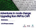 Adventures in Mode Change: Upgrading from PAPI to CAPI