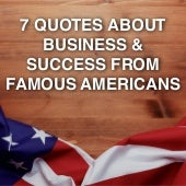 7 Quotes from Famous Americans About Business and Success