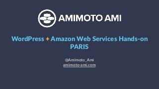 AMIMOTO: WordPress + Amazon Web Services Hands-on PARIS