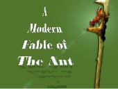 A modern fable of the ant
