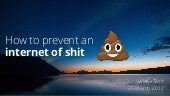 How to prevent an Internet of Shit - AMSxTech 2017
