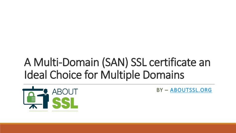 A Multi Domain San Ssl Certificate An Ideal Choice For Multiple Dom