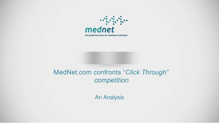mednet confronts click through competition essay Case analysis for mednetcom confronts 'click-through' competition by chandra has dondapati for an internship under professor sameer marthur (wwwiiminternsh slideshare uses cookies to improve functionality and performance, and to provide you with relevant advertising.