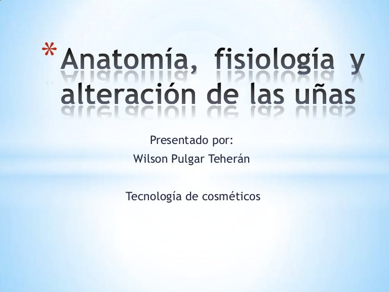 Anatomía, fisiología y alteración de las uñas
