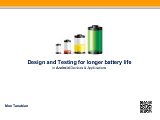 Design and Testing for longer battery life in Android and other Mobile Devices & Applications