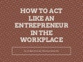 Andres Manuel Olivares Miranda | How to Act like an Entrepreneur in the Workplace