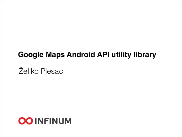 Infinum Android Talks #04 - Google Maps Android API utility
