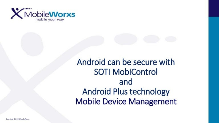 Secure Android Mobile Device: SOTI MobiControl and Android Plus techn…