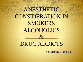 Anesthetic consideration in smokers,alcoholics and addicts