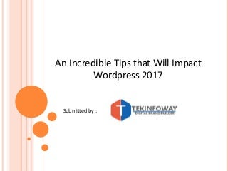 An incredible tips that will impact wordpress 2017