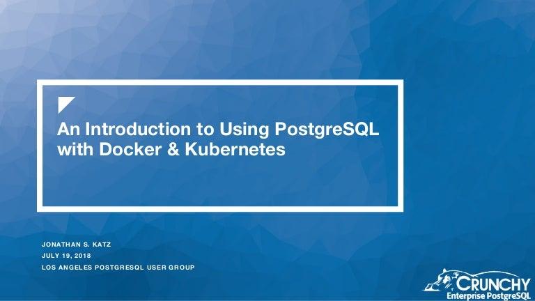 Using PostgreSQL With Docker & Kubernetes - July 2018