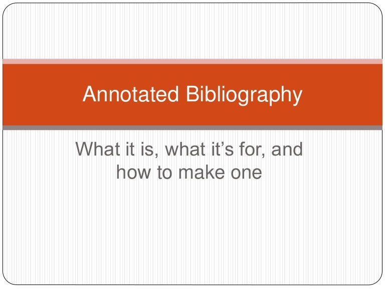 english annotated bib What is an annotated bibliography description a bibliography, sometimes referred to as references or works cited, is an organized list of sources (eg, books, journal/magazine articles, web sites, etc) consulted in the research process.