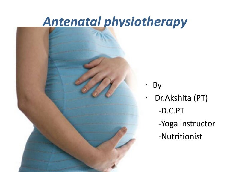 Antenatal physiotherapy.