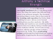 Anthony`s technical strength