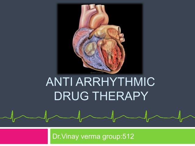 Antiarrhythmicdrug therapy       Dr Vinay Verma
