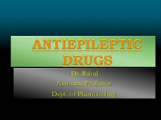 Antiepileptic drugs : Dr Rahul Kunkulol's Power point preparations