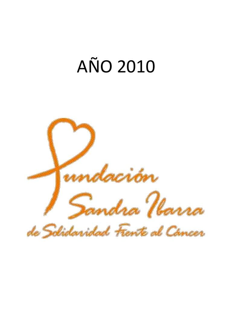 Año 2010 Fundación Sandra Ibarra de Solidaridad Frente al Cáncer