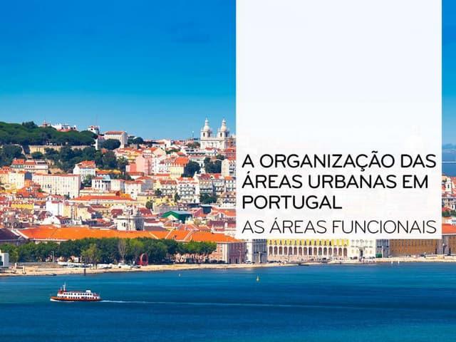 A organização das áreas urbanas em Portugal: as áreas funcionais - Geografia 11º Ano