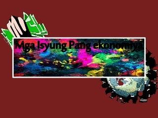 Ap10 modyul2 mga isyung pangekonomiya_aralin1 and 2