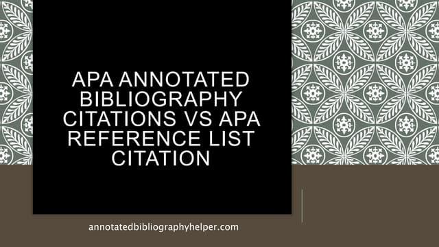 APA Annotated Bibliography Citations VS APA Reference List Citation
