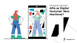 APIdays Paris 2019 - Innovation @ scale, APIs as Digital Factories' New Machines? by Cyril Vart, Fabernovel