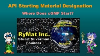 API Starting Material Designation - Where Does cGMP Start?