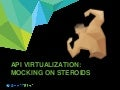 API Virtualization: Mocking on Steroids