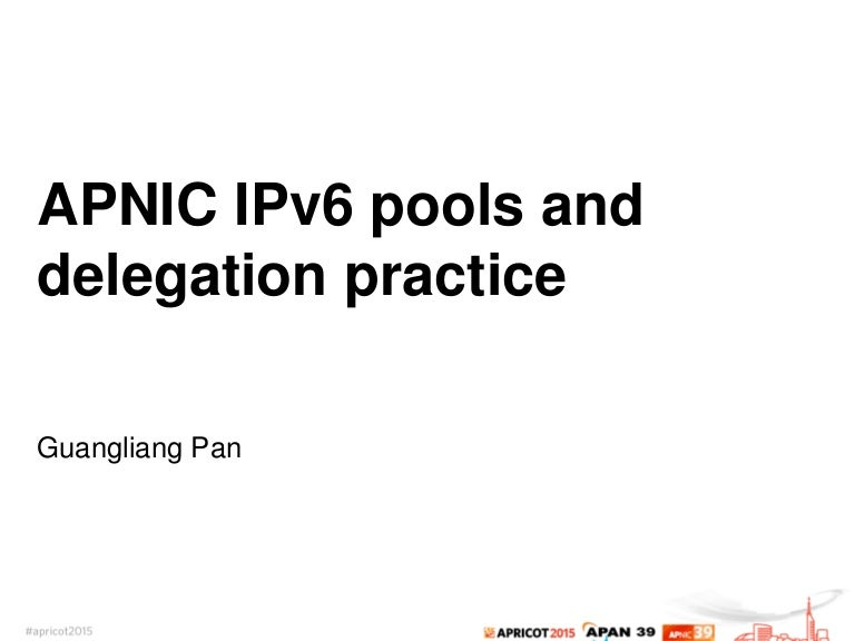 APNIC IPv6 pools and delegation practice by Guangliang Pan