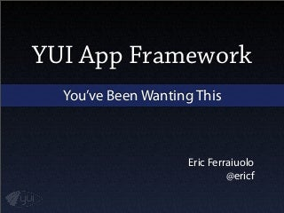 App framework — You've Been Wanting This