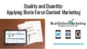 Applying Brute Force Content Marketing with Quality and Quality