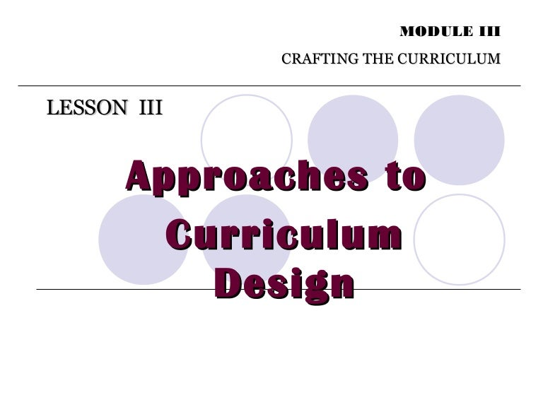 approaches to curriculum design Multiple approaches to curriculum  conveyance of an overwhelmingly western perspective continues to dominate the discourse around australian curriculum design.