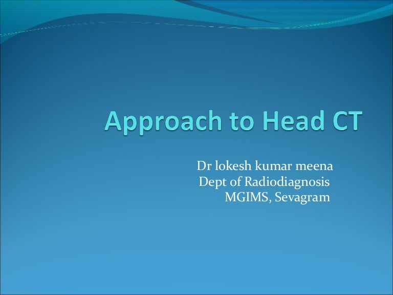 Approach to head ct