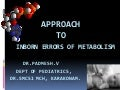 Approach to Inborn Errors of Metabolism ..  Dr.Padmesh