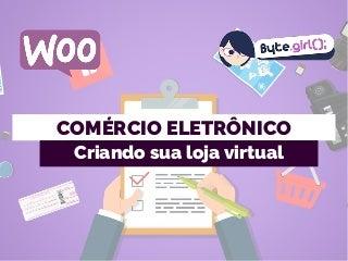Comércio Eletrônico - Criando sua loja virtual
