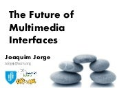 The Future of MultiMedia Interfaces