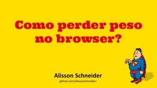 Apresentação -Como perder peso no browser?