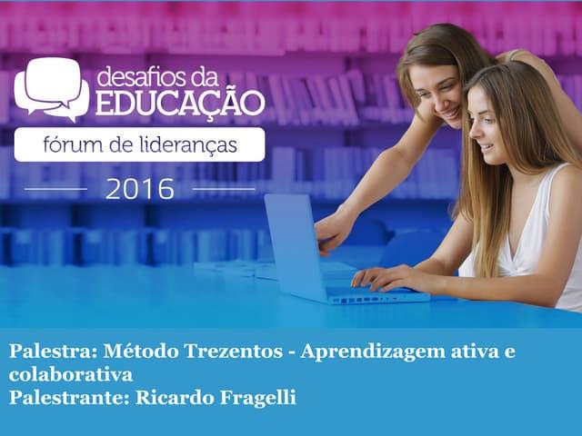 """""""Método Trezentos: Aprendizagem ativa e colaborativa"""", por Ricardo Fragelli"""